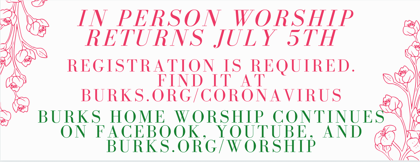 In-Person worship return July 5th at 9 am. Registration is required. Find it at Burks.org/coronavirus Burks Home Worship continues at 9 am on Facebook, Youtube, and burks.org/worship
