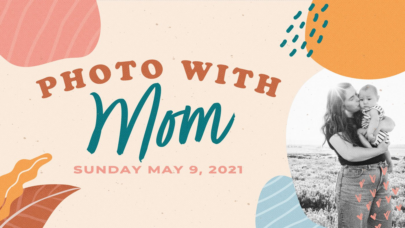 Photo With Mom Sunday May 9, 2021 - Branch Life Mother's Day Event