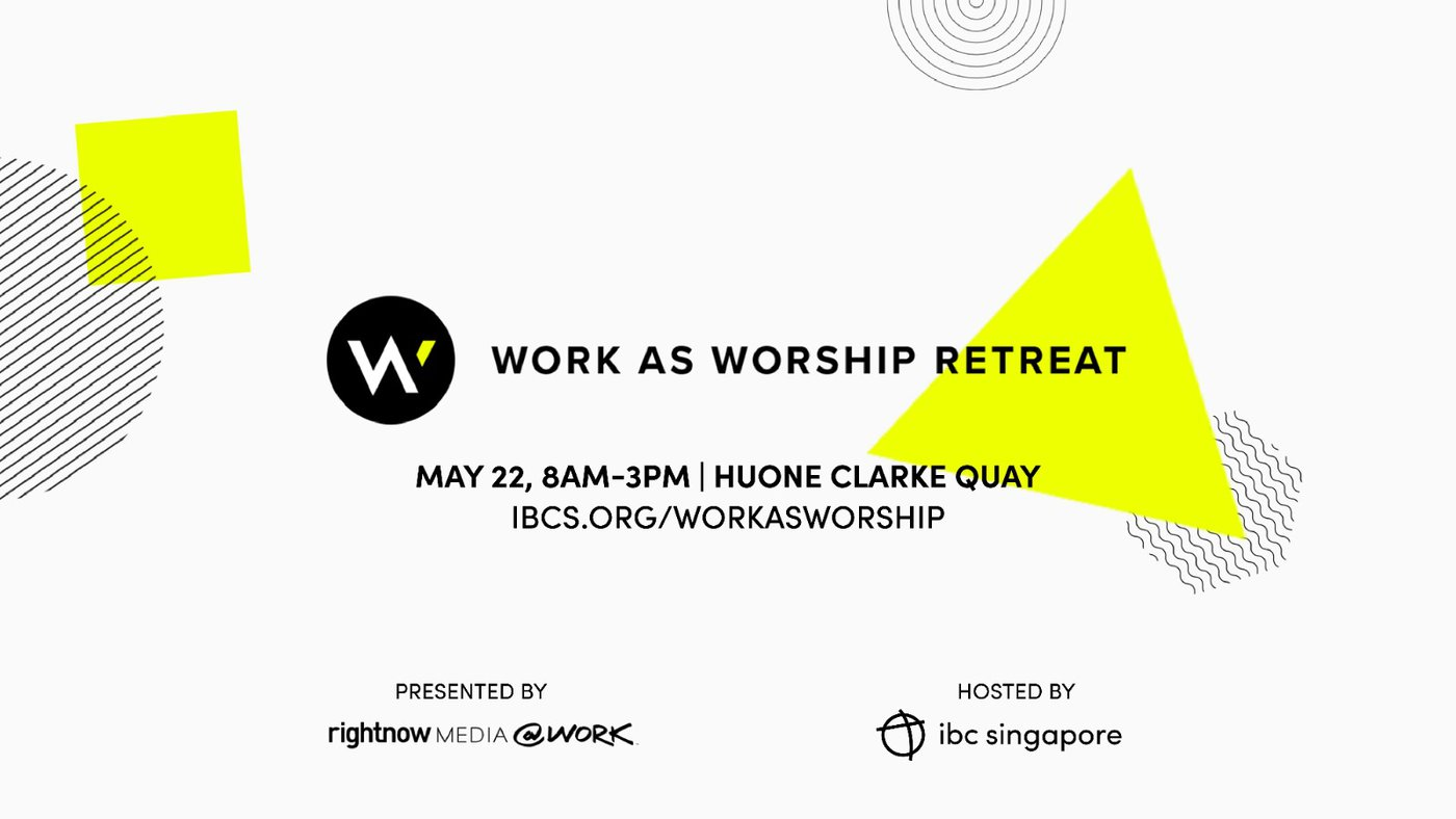 Work as Worship Retreat, May 22, Huone Clarke Quay (hosted by IBC Singapore)