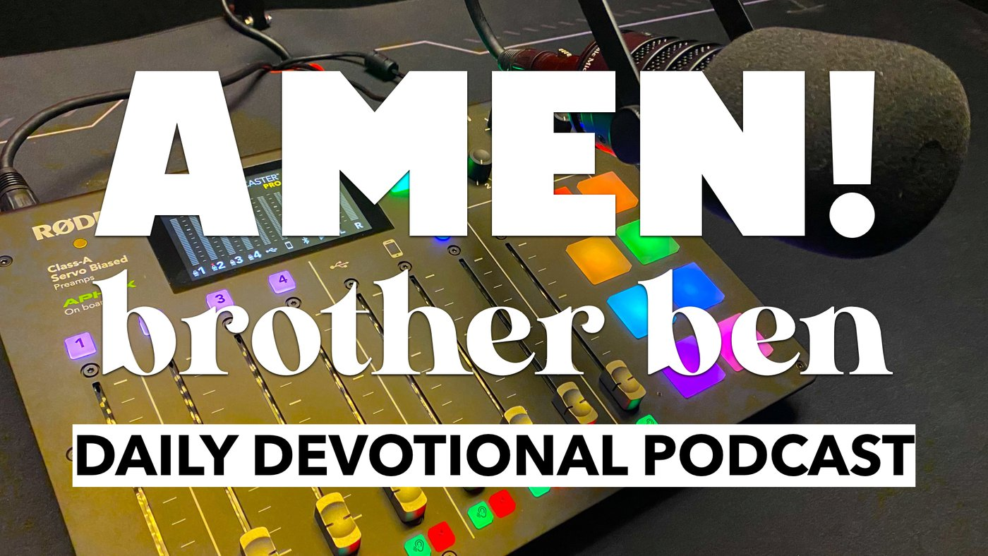 Amen! Brother Ben Podcast