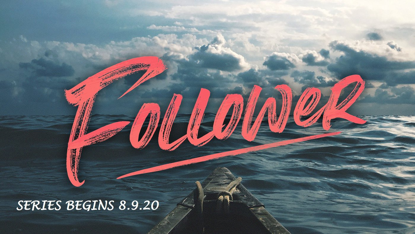 New Sermon Series for August 2020:  Follower