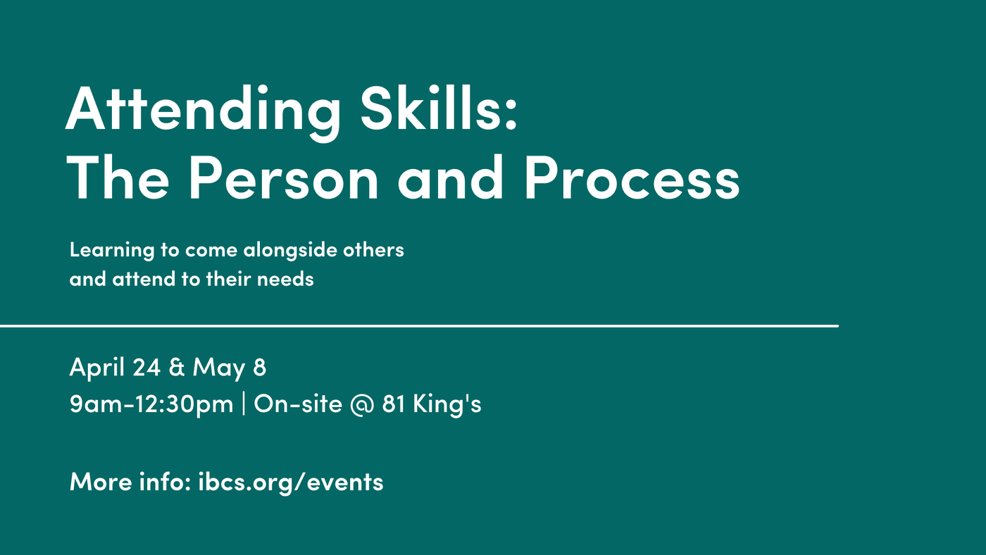 Attending Skills: The Person and Process (Learning to come alongside others and attend to their needs)