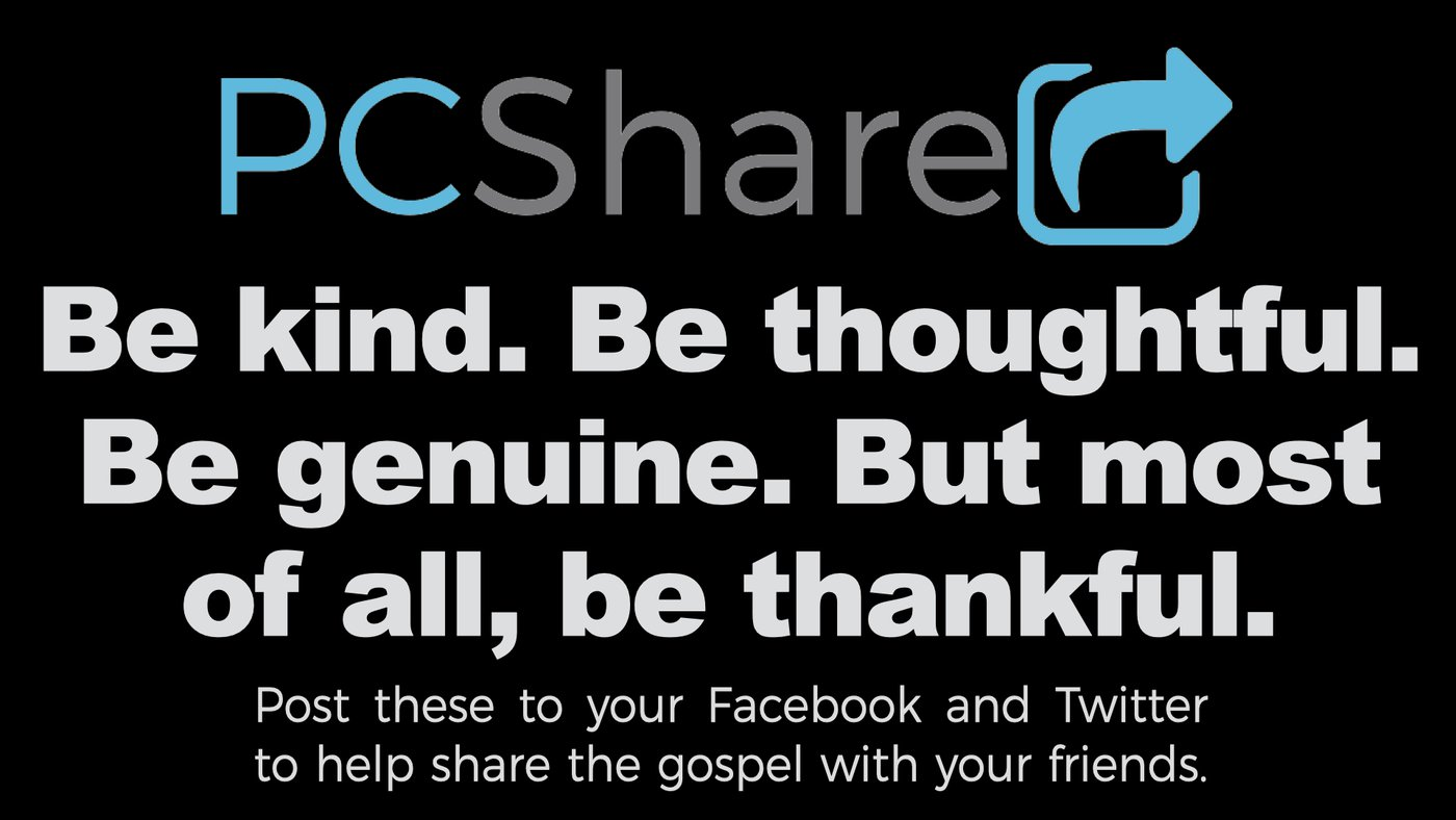 Be kind. Be thoughtful. Be genuine. But most of all, be thankful.