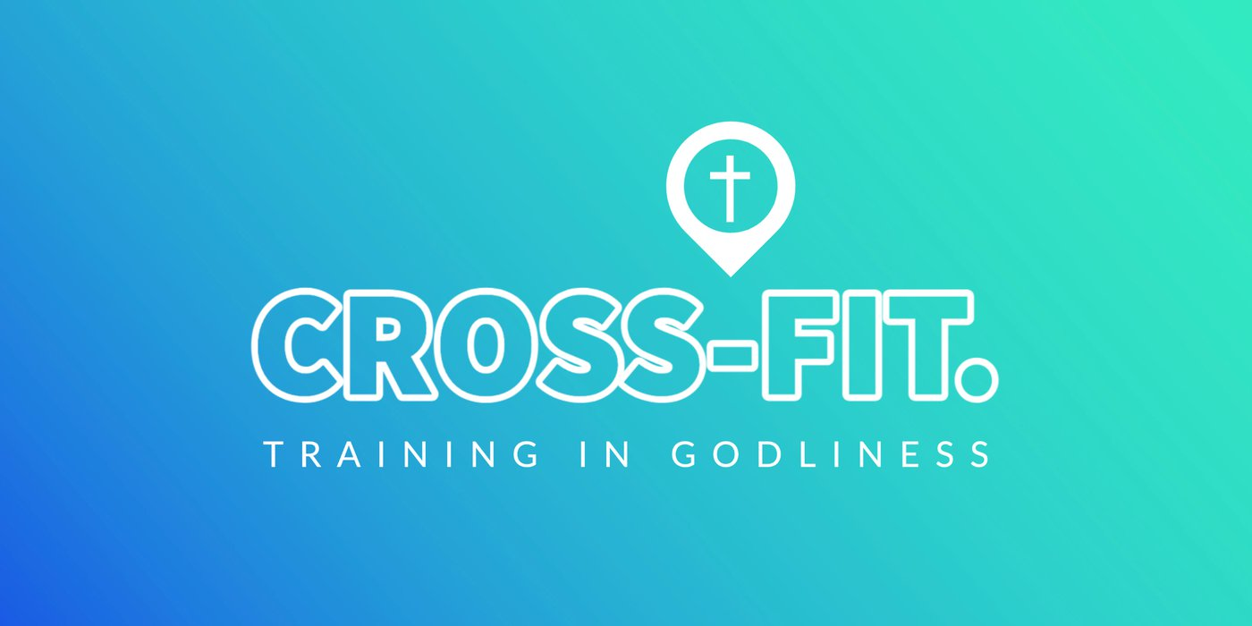Cross-Fit: Training in Godliness